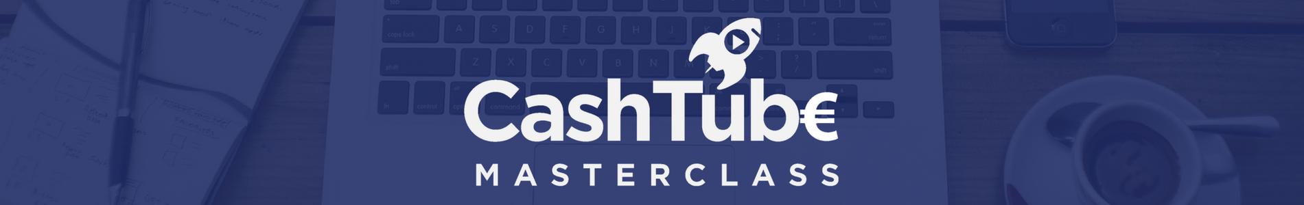 CashTube Masterclass